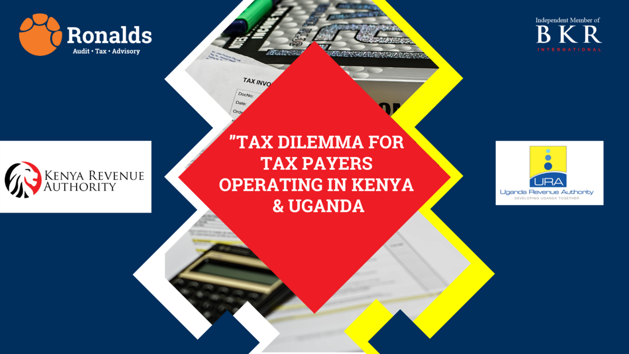 Tax Dilemma for Taxpayers operating in Kenya & Uganda